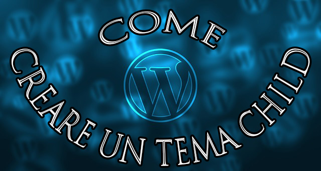 Come creare un Tema child in Wordpress