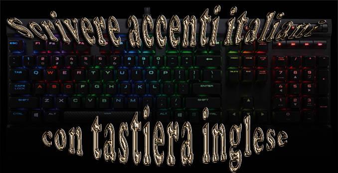 Scrivere accenti italiani con tastiera a layout inglese