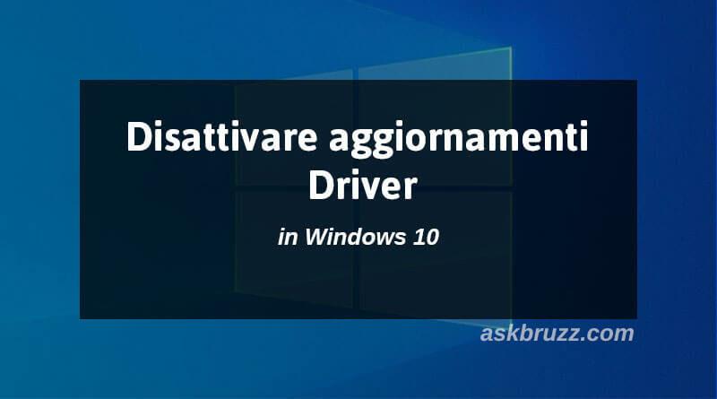 Copertina - Disattivare aggiornamenti driver windows 10